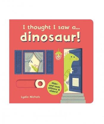 I thought I saw a... dinosaur!