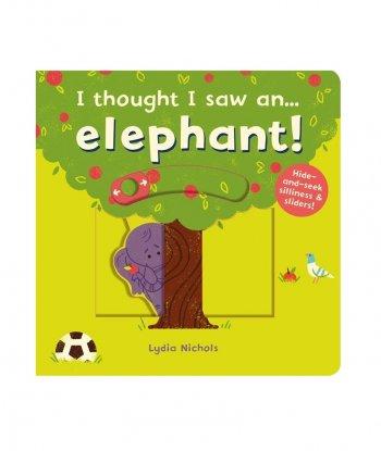 I thought I saw an... elephant!