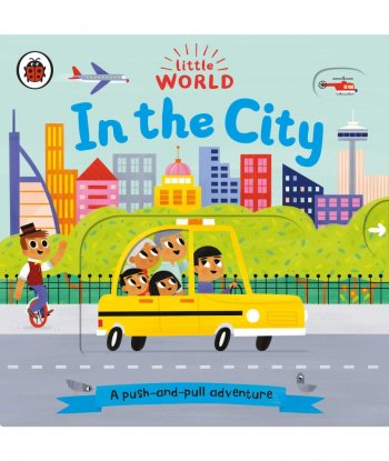Little World: In the City: A push-and-pull adventure Board Book