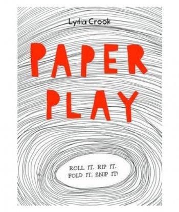 Paper Play: Roll it. Rip it. Fold it. Snip it!