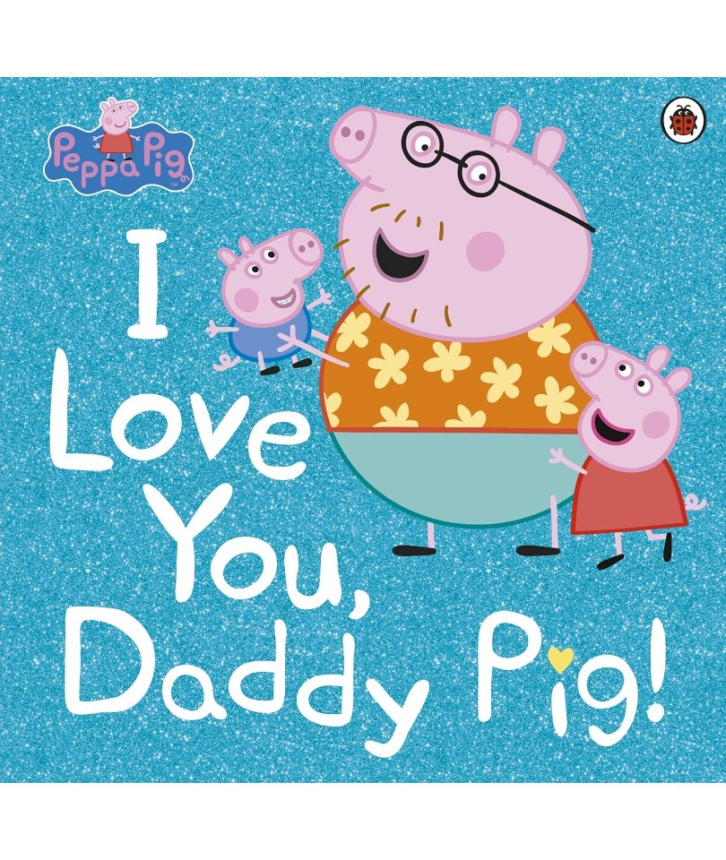 Peppa Pig: I love You Daddy Pig!