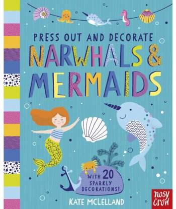 Press Out and Decorate: Narwhals and Mermaids